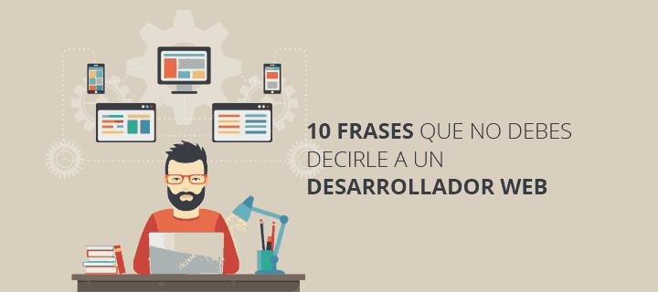 10 Frases Que Nunca Le Debes Decir A Un Desarrollador Web